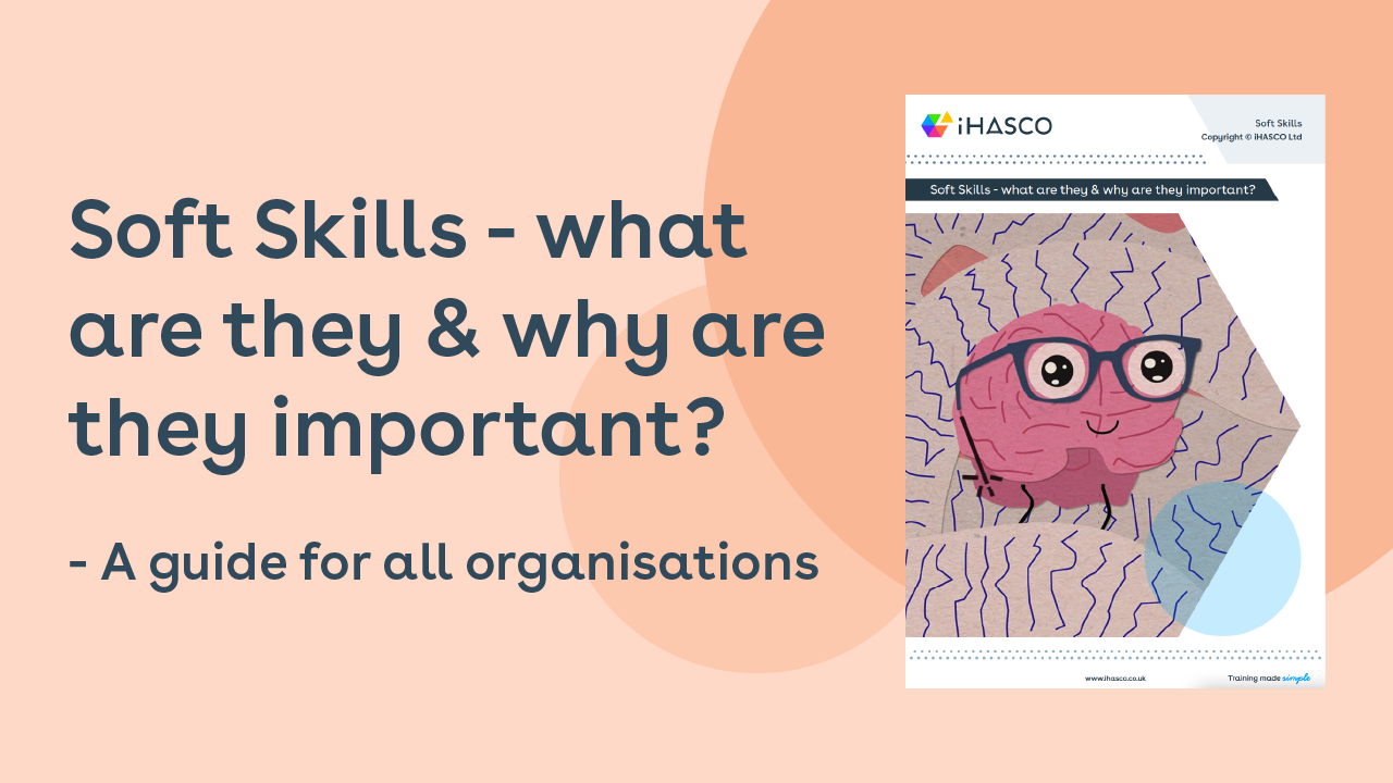 Soft Skills - what are they and why are they important? A guide for all organisations.